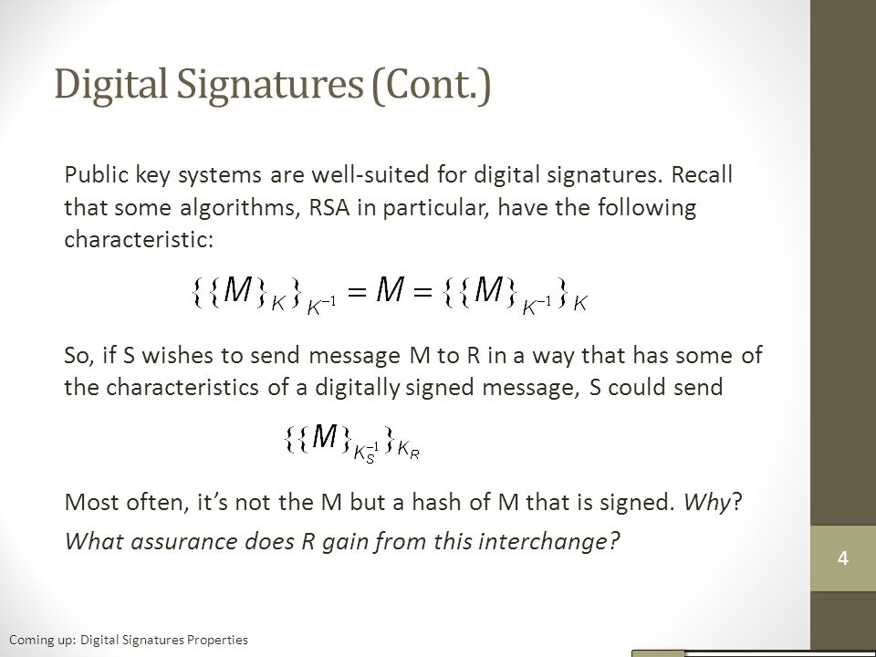 Digital Signatures (Cont.) Public key systems are well-suited for digital signatures.