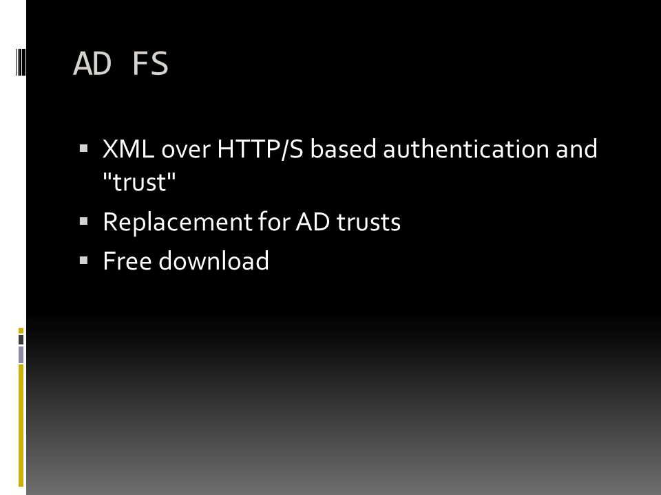 AD FS  XML over HTTP/S based authentication and trust  Replacement for AD trusts  Free download