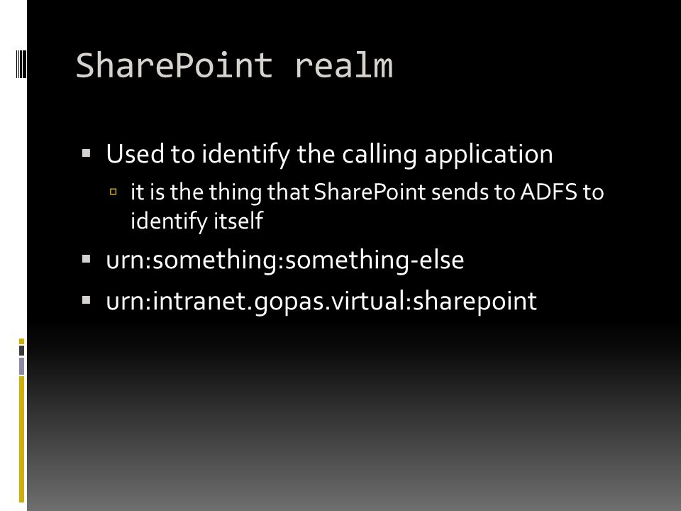 SharePoint realm  Used to identify the calling application  it is the thing that SharePoint sends to ADFS to identify itself  urn:something:something-else  urn:intranet.gopas.virtual:sharepoint