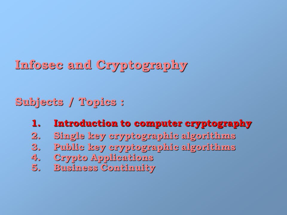 Infosec and Cryptography Subjects / Topics : 1.Introduction to computer cryptography 1.