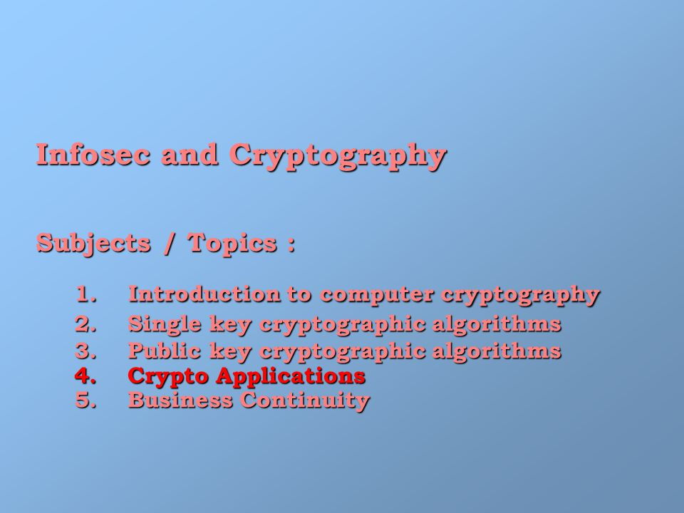 Infosec and Cryptography Subjects / Topics : 1. Introduction to computer cryptography 1.