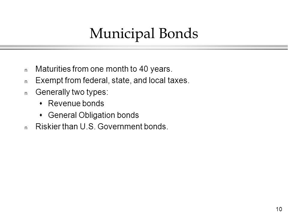 10 Municipal Bonds n Maturities from one month to 40 years.
