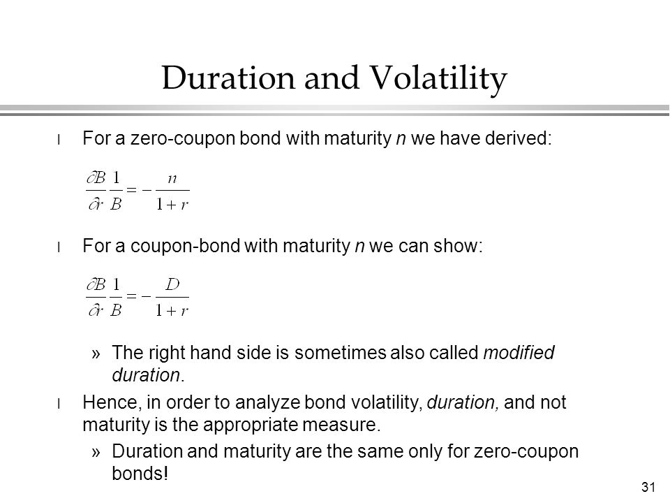 31 l For a zero-coupon bond with maturity n we have derived: l For a coupon-bond with maturity n we can show: »The right hand side is sometimes also called modified duration.