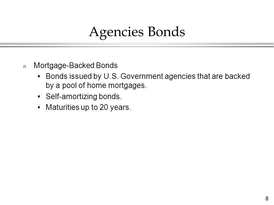 8 Agencies Bonds n Mortgage-Backed Bonds  Bonds issued by U.S.
