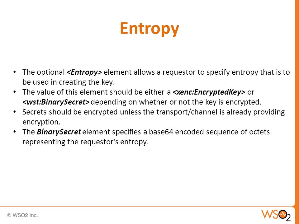 Entropy The optional element allows a requestor to specify entropy that is to be used in creating the key.