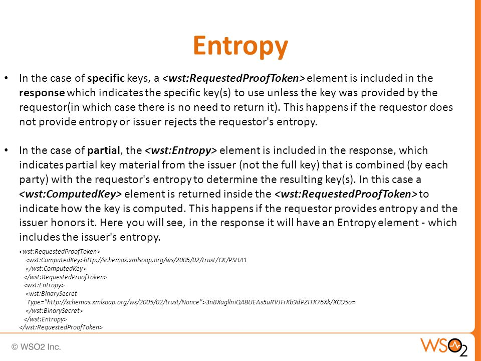 Entropy In the case of specific keys, a element is included in the response which indicates the specific key(s) to use unless the key was provided by the requestor(in which case there is no need to return it).
