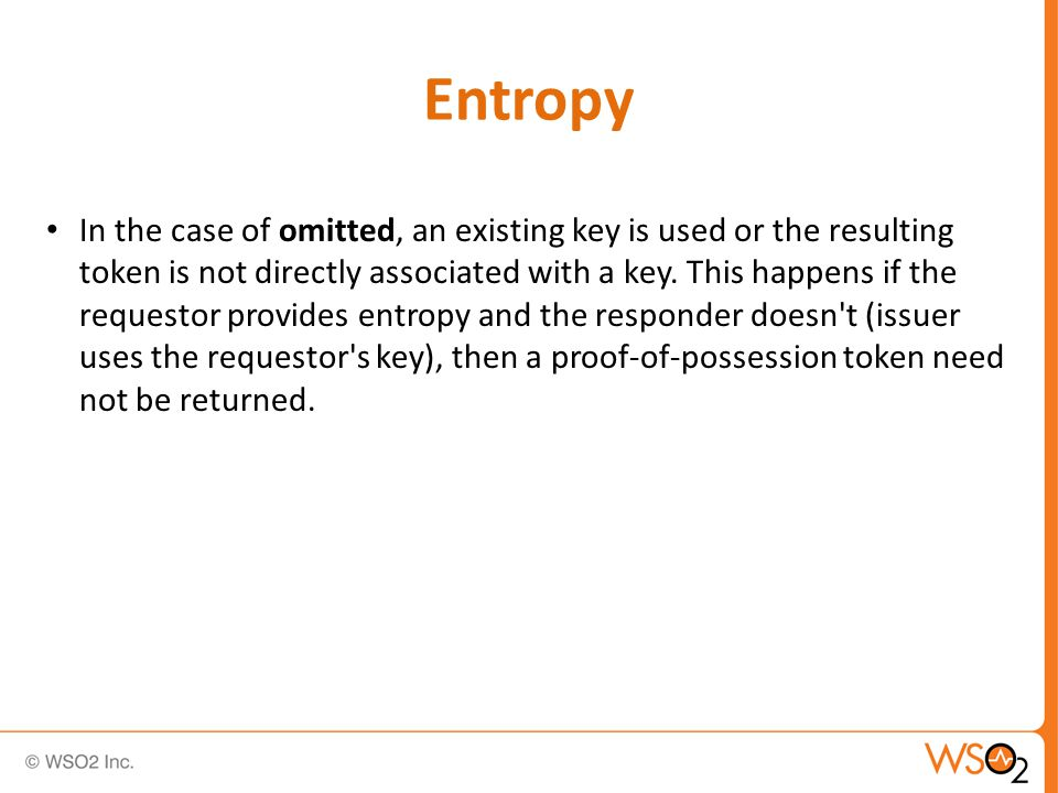 Entropy In the case of omitted, an existing key is used or the resulting token is not directly associated with a key.