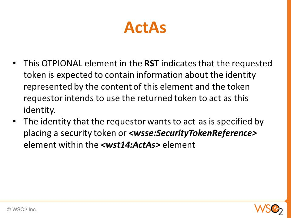 This OTPIONAL element in the RST indicates that the requested token is expected to contain information about the identity represented by the content of this element and the token requestor intends to use the returned token to act as this identity.