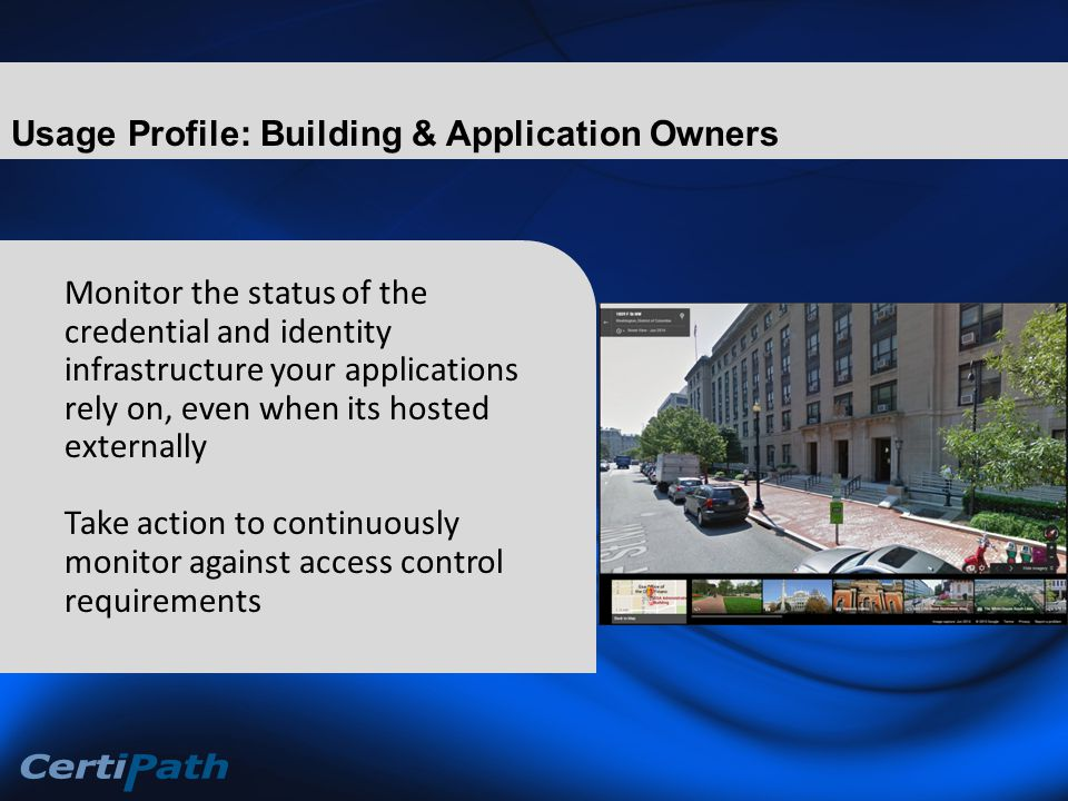 Monitor the status of the credential and identity infrastructure your applications rely on, even when its hosted externally Take action to continuously monitor against access control requirements Usage Profile: Building & Application Owners