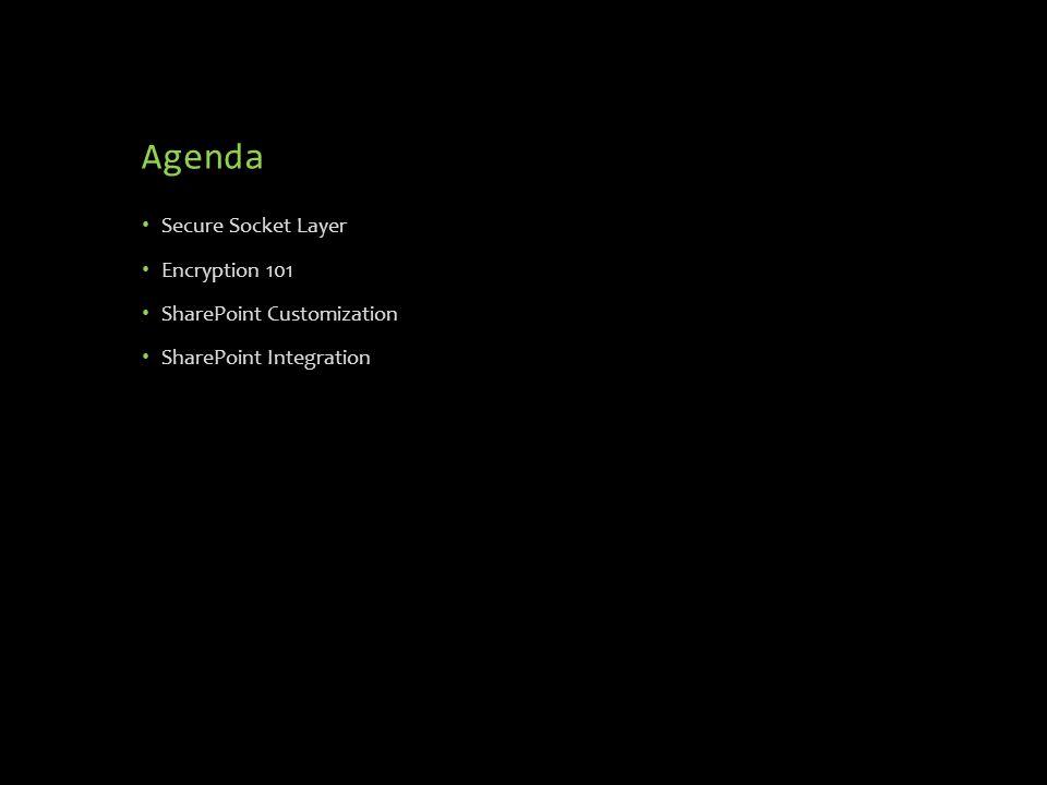 Agenda Secure Socket Layer Encryption 101 SharePoint Customization SharePoint Integration