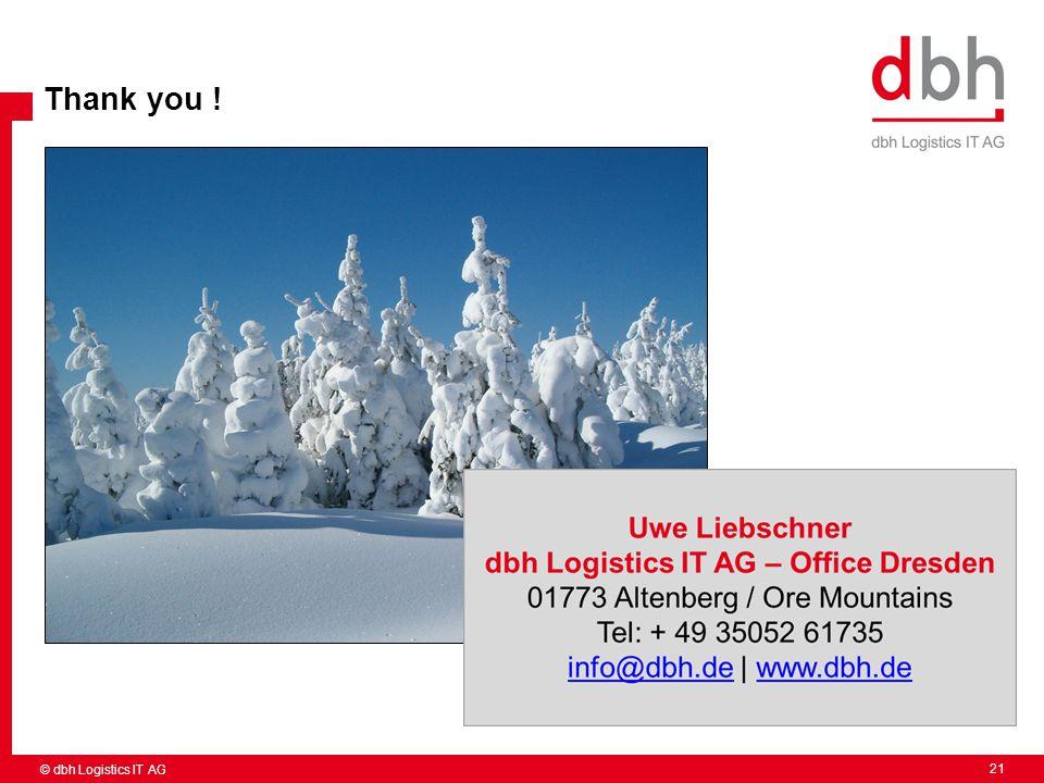 21 Thank you ! © dbh Logistics IT AG