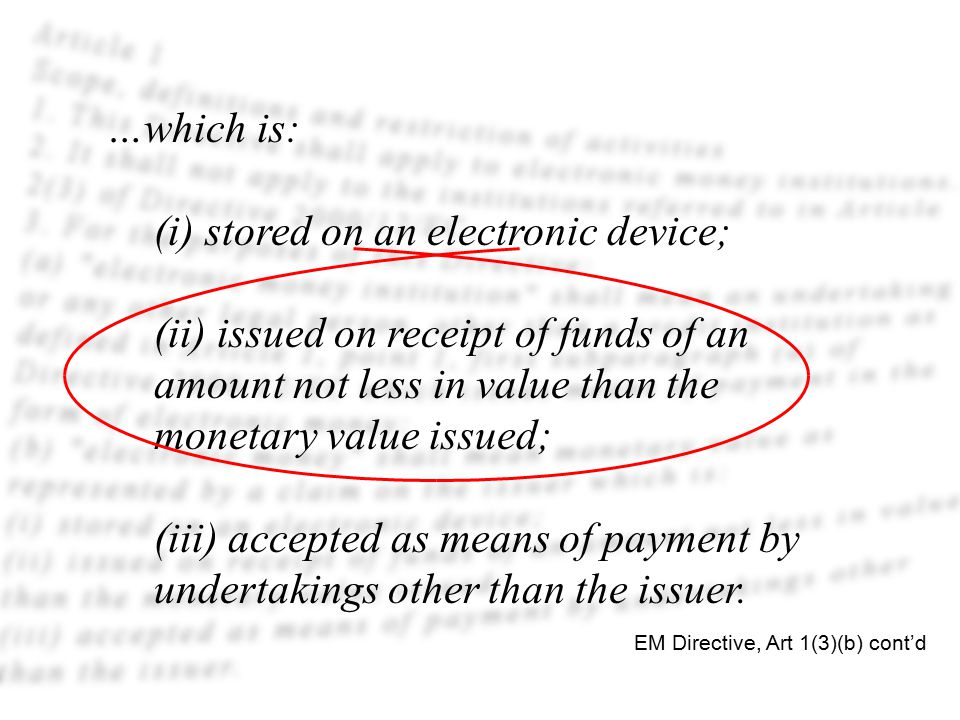 …which is: (i) stored on an electronic device; (ii) issued on receipt of funds of an amount not less in value than the monetary value issued; (iii) ac