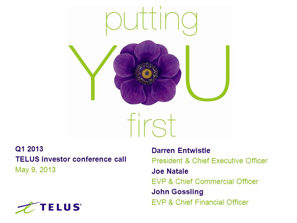 TELUS forward looking statement 2 Today s presentation and answers to questions contain statements about future events and financial and operating performance of TELUS that are forward-looking.