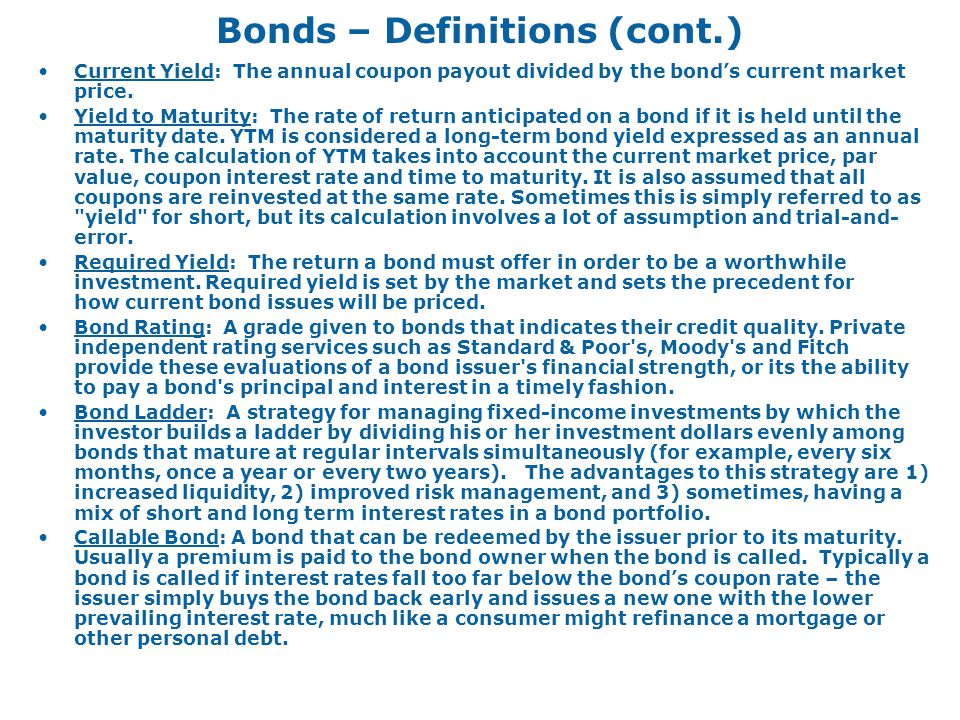 Bonds – Definitions (cont.) Current Yield: The annual coupon payout divided by the bond's current market price.