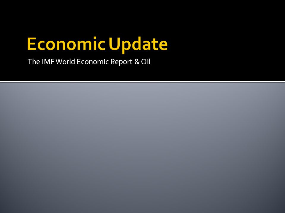 The IMF World Economic Report & Oil
