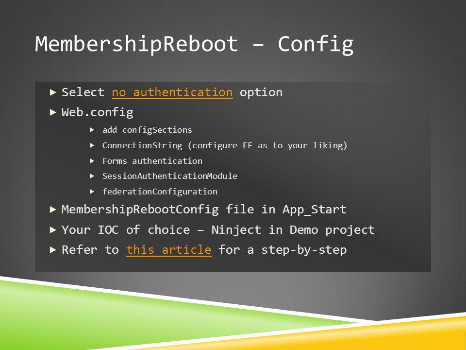 MembershipReboot – Config  Select no authentication optionno authentication  Web.config  add configSections  ConnectionString (configure EF as to