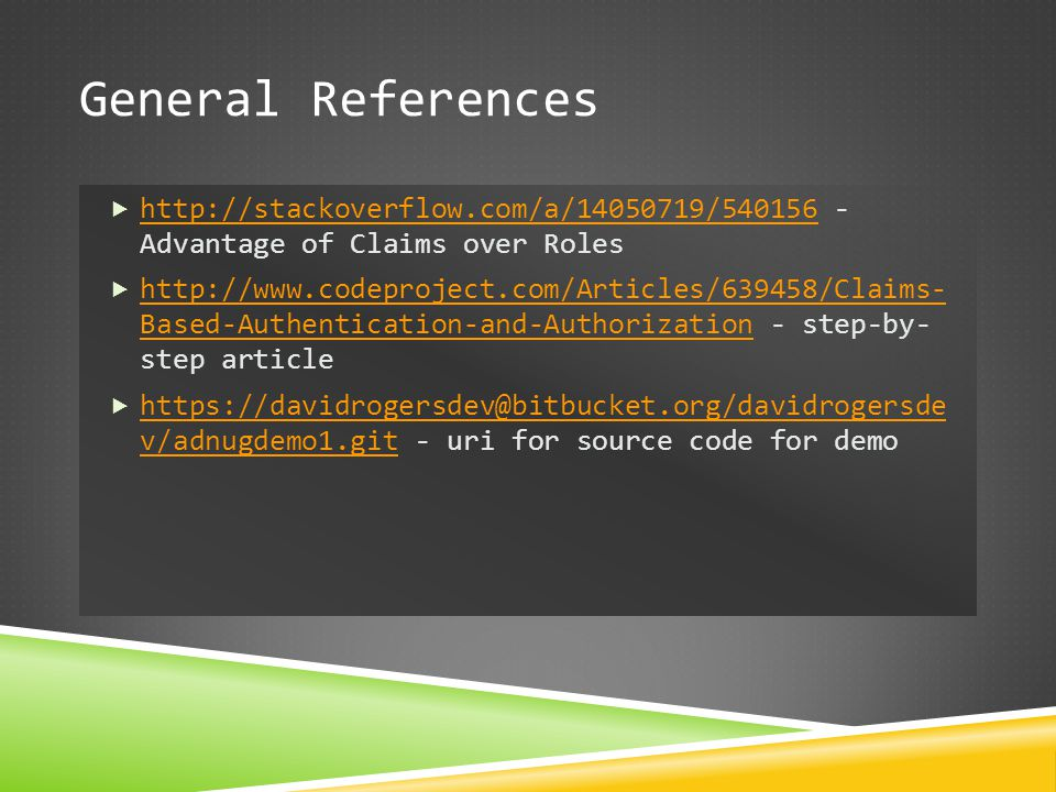 General References  http://stackoverflow.com/a/14050719/540156 - Advantage of Claims over Roles http://stackoverflow.com/a/14050719/540156  http://w