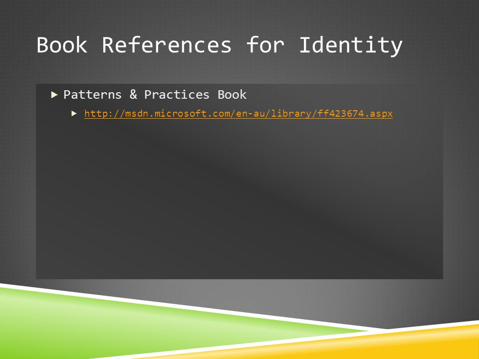 Book References for Identity  Patterns & Practices Book  http://msdn.microsoft.com/en-au/library/ff423674.aspx http://msdn.microsoft.com/en-au/libra