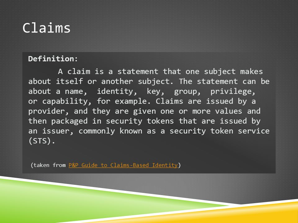 Claims Definition: A claim is a statement that one subject makes about itself or another subject. The statement can be about a name, identity, key, gr