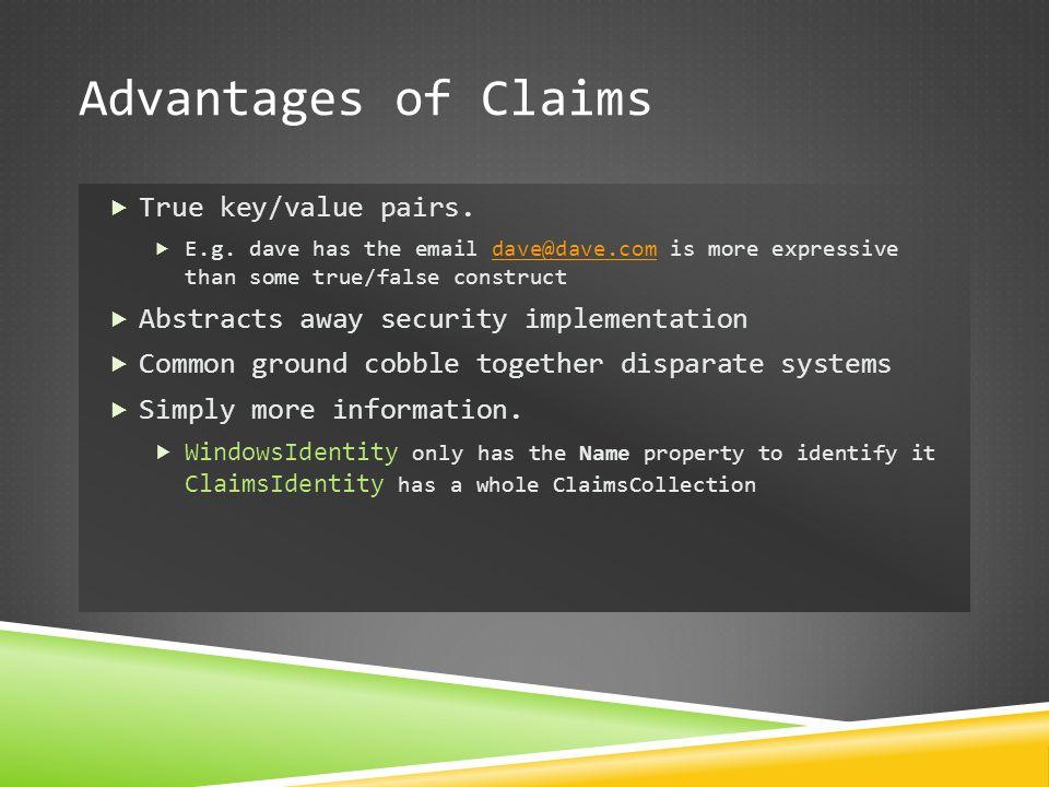 Advantages of Claims  True key/value pairs.  E.g. dave has the email dave@dave.com is more expressive than some true/false constructdave@dave.com 