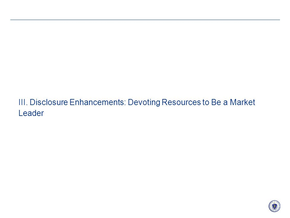 15 III. Disclosure Enhancements: Devoting Resources to Be a Market Leader