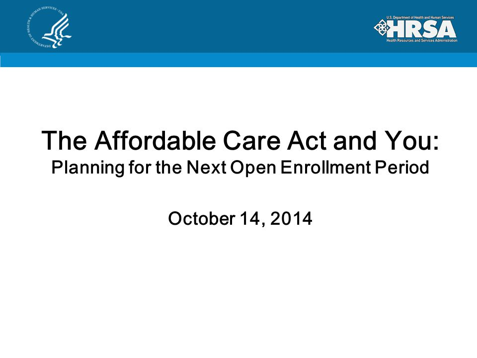 The Affordable Care Act and You: Planning for the Next Open Enrollment Period October 14, 2014