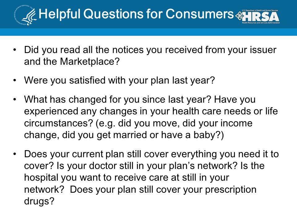 Helpful Questions for Consumers Did you read all the notices you received from your issuer and the Marketplace.