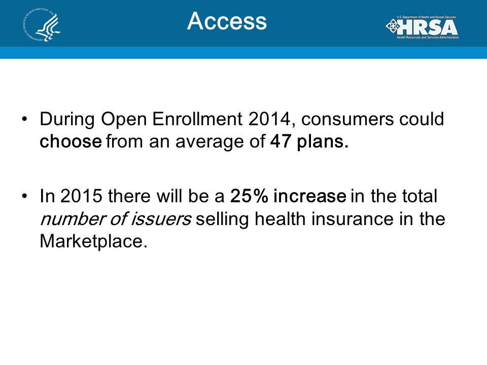 Access During Open Enrollment 2014, consumers could choose from an average of 47 plans.