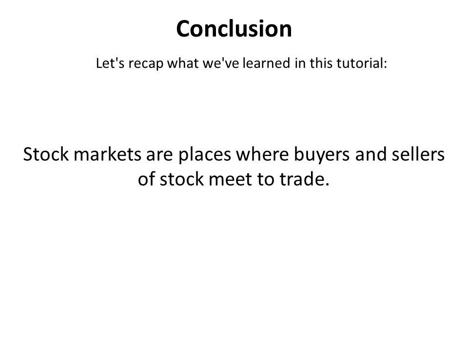 Conclusion Let s recap what we ve learned in this tutorial: Stock markets are places where buyers and sellers of stock meet to trade.