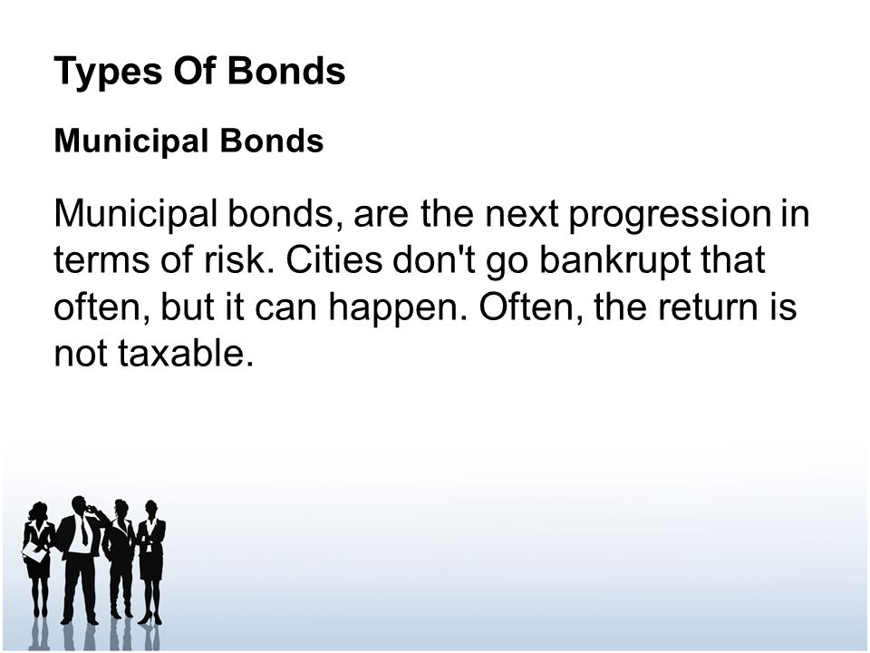 Types Of Bonds Municipal Bonds Municipal bonds, are the next progression in terms of risk.