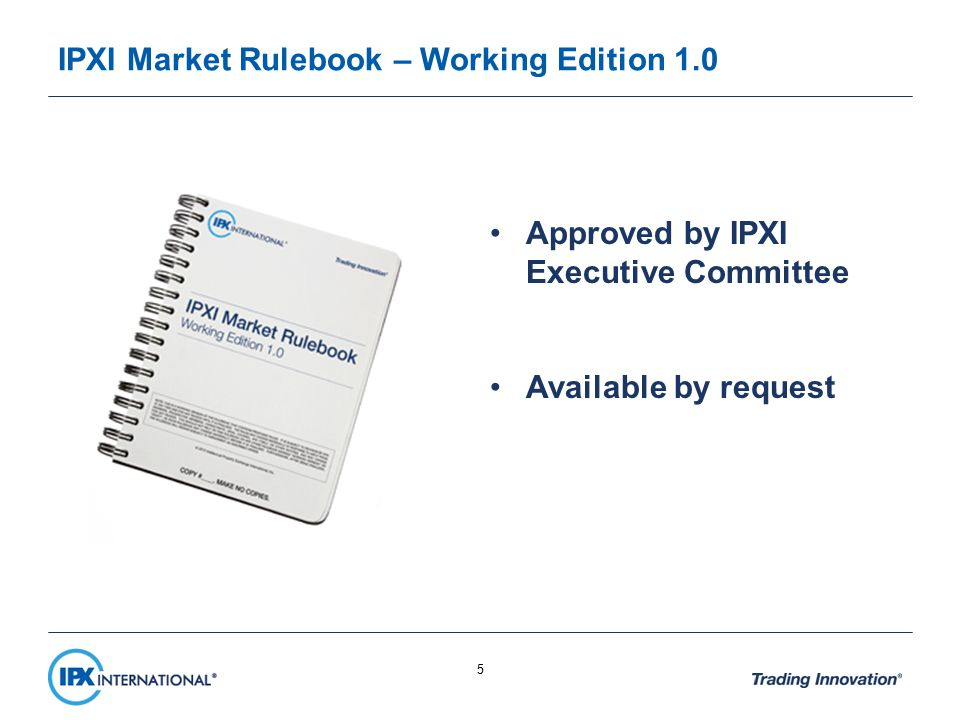 IPXI Market Rulebook – Working Edition 1.0 Approved by IPXI Executive Committee Available by request 5