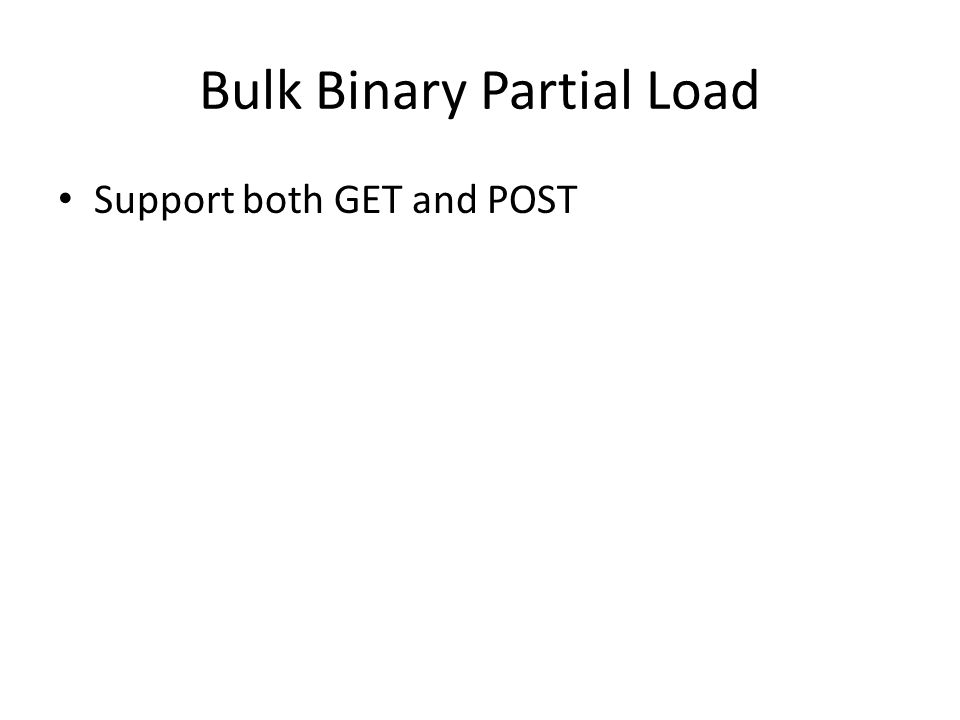 Bulk Binary Partial Load Support both GET and POST