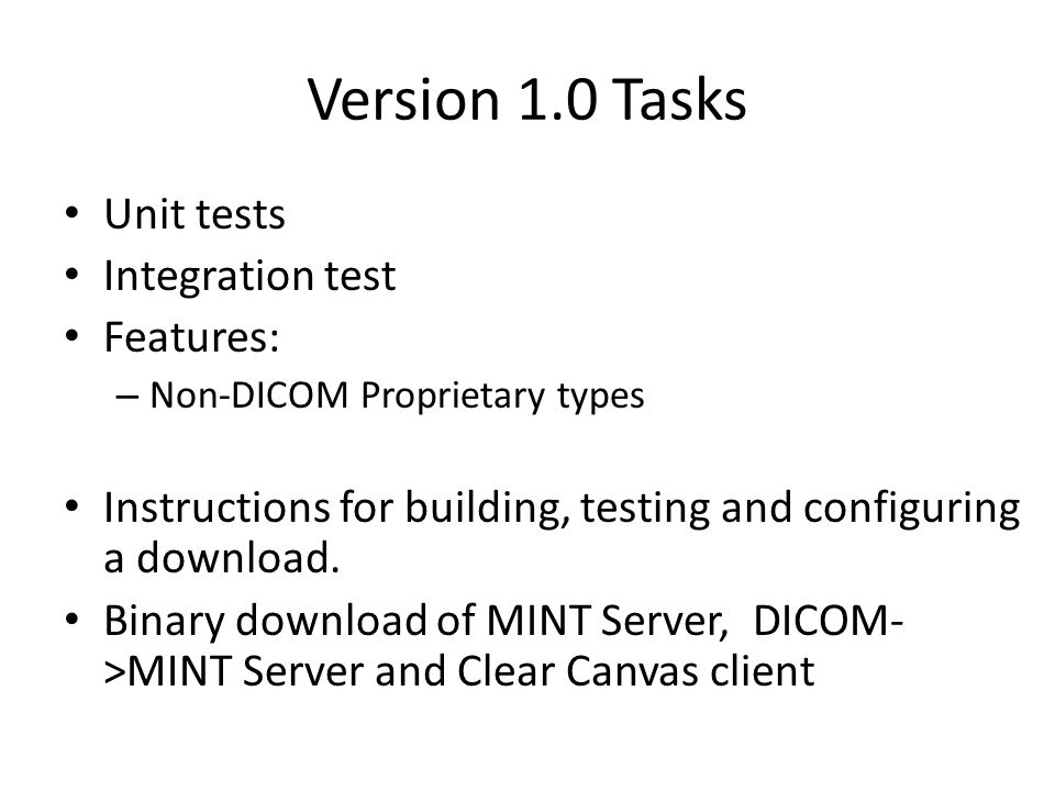 Version 1.0 Tasks Unit tests Integration test Features: – Non-DICOM Proprietary types Instructions for building, testing and configuring a download.