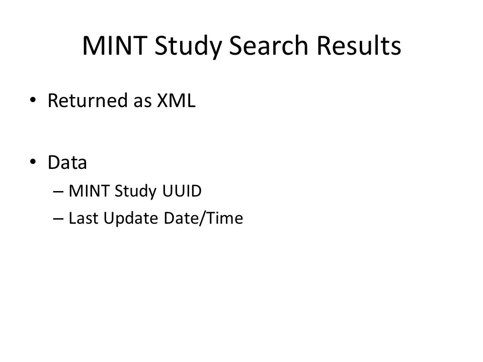 MINT Study Search Results Returned as XML Data – MINT Study UUID – Last Update Date/Time