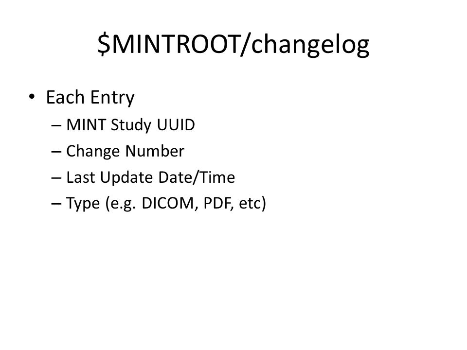 $MINTROOT/changelog Each Entry – MINT Study UUID – Change Number – Last Update Date/Time – Type (e.g.