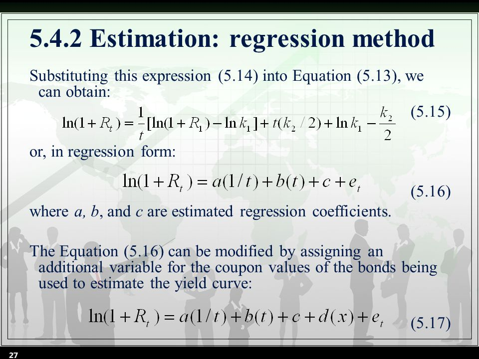 5.4.2 Estimation: regression method Substituting this expression (5.14) into Equation (5.13), we can obtain: (5.15) or, in regression form: (5.16) where a, b, and c are estimated regression coefficients.