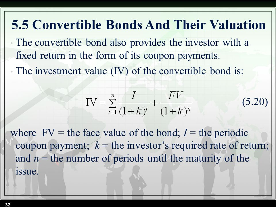 5.5 Convertible Bonds And Their Valuation The convertible bond also provides the investor with a fixed return in the form of its coupon payments.