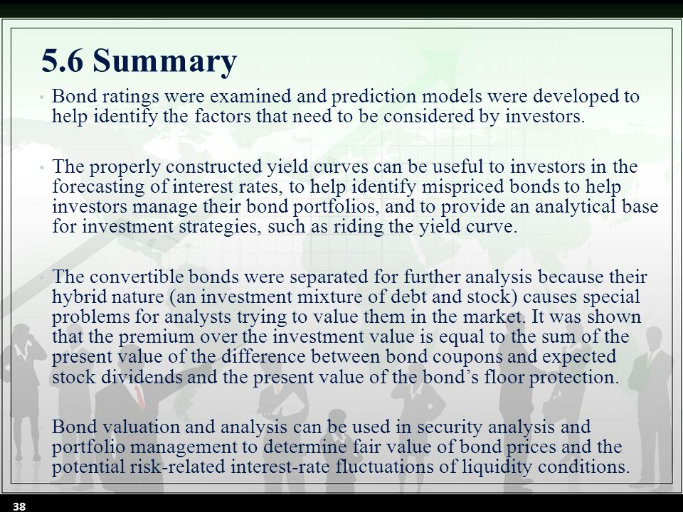 5.6 Summary Bond ratings were examined and prediction models were developed to help identify the factors that need to be considered by investors.
