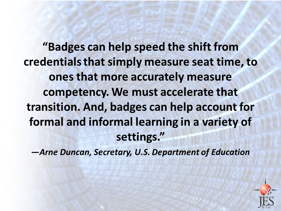 Badges can help speed the shift from credentials that simply measure seat time, to ones that more accurately measure competency.