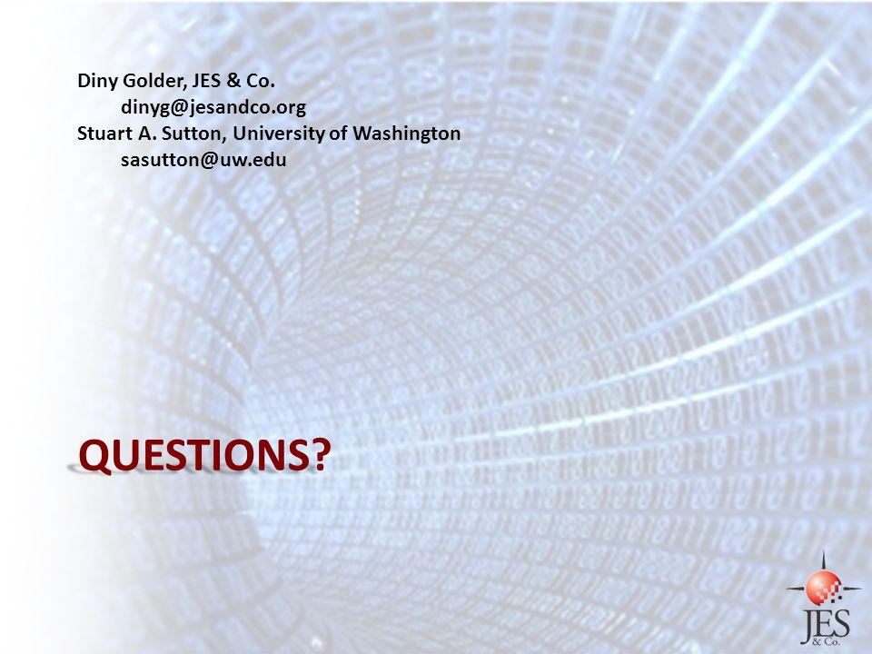 QUESTIONS? Diny Golder, JES & Co. dinyg@jesandco.org Stuart A. Sutton, University of Washington sasutton@uw.edu