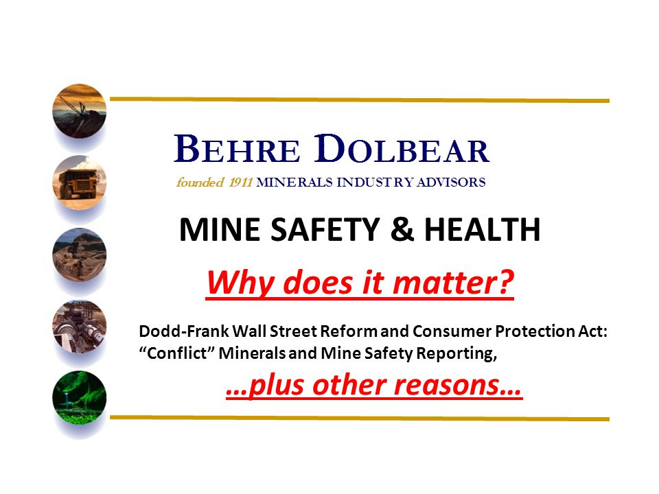 Dodd-Frank Wall Street Reform and Consumer Protection Act: Conflict Minerals and Mine Safety Reporting, …plus other reasons… MINE SAFETY & HEALTH Why does it matter