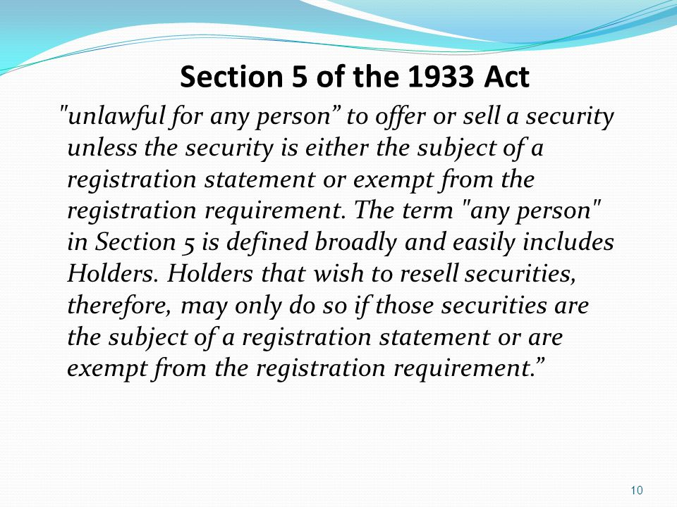 Section 5 of the 1933 Act unlawful for any person to offer or sell a security unless the security is either the subject of a registration statement or exempt from the registration requirement.