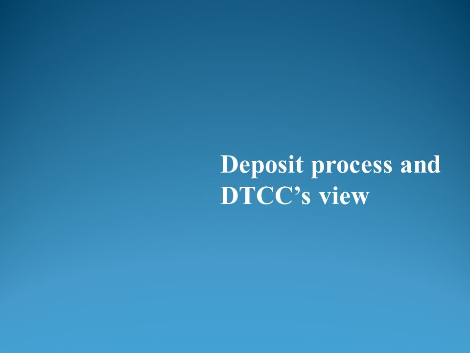 Deposit process and DTCC's view