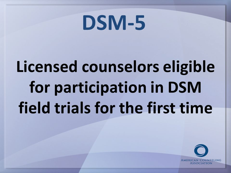DSM-5 Licensed counselors eligible for participation in DSM field trials for the first time