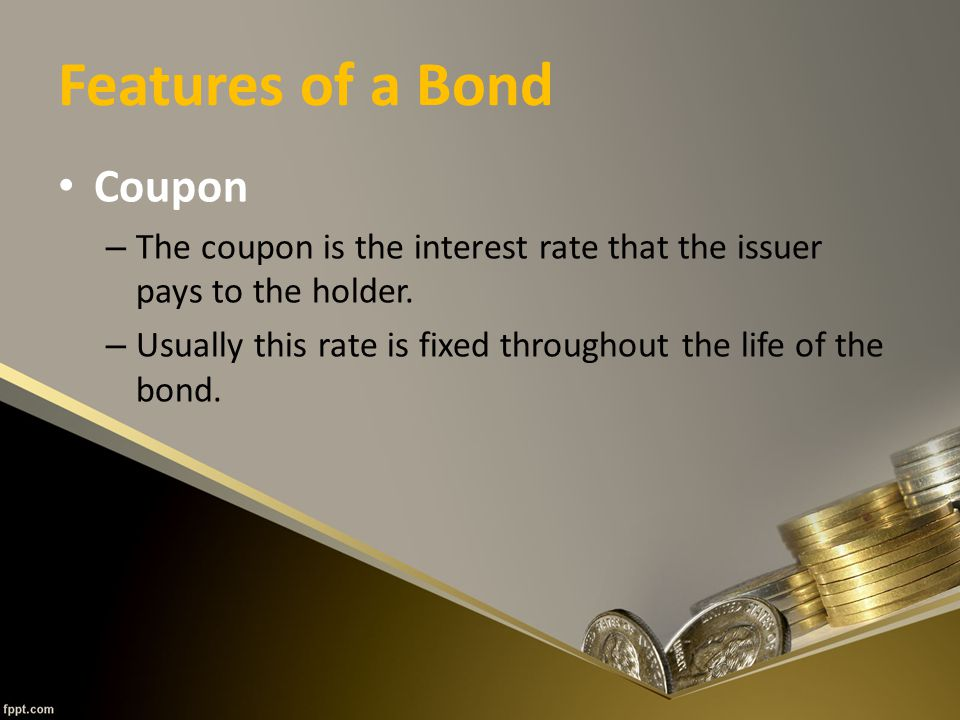 Features of a Bond Coupon – The coupon is the interest rate that the issuer pays to the holder.