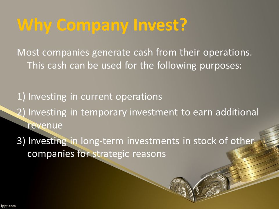 Why Company Invest. Most companies generate cash from their operations.