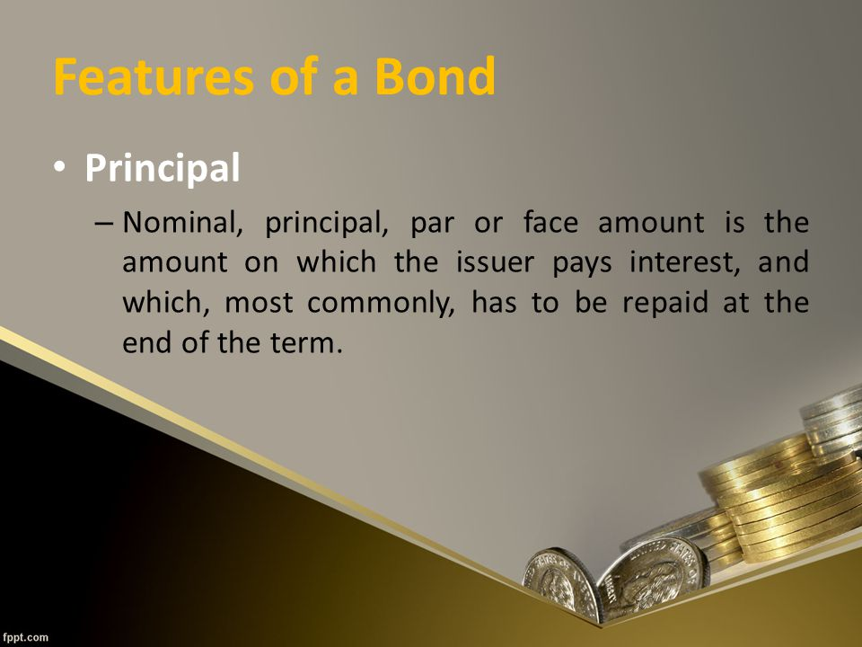 Features of a Bond Maturity – The issuer has to repay the nominal amount on the maturity date.