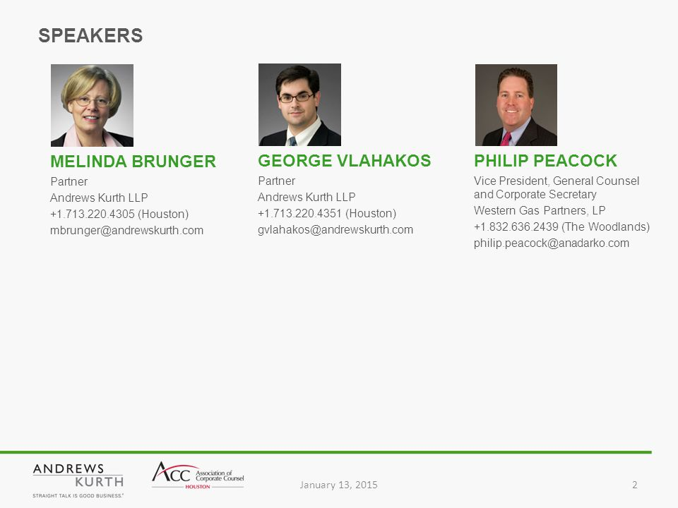 SPEAKERS January 13, 20152 Vice President, General Counsel and Corporate Secretary Western Gas Partners, LP +1.832.636.2439 (The Woodlands) philip.peacock@anadarko.com MELINDA BRUNGER Partner Andrews Kurth LLP +1.713.220.4305 (Houston) mbrunger@andrewskurth.com GEORGE VLAHAKOS Partner Andrews Kurth LLP +1.713.220.4351 (Houston) gvlahakos@andrewskurth.com PHILIP PEACOCK