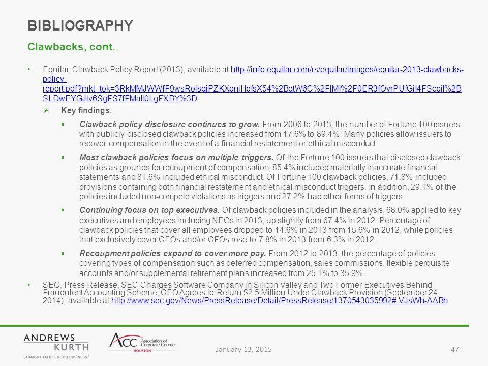 January 13, 201547 Equilar, Clawback Policy Report (2013), available at http://info.equilar.com/rs/equilar/images/equilar-2013-clawbacks- policy- report.pdf mkt_tok=3RkMMJWWfF9wsRoisqjPZKXonjHpfsX54%2BgtW6C%2FlMI%2F0ER3fOvrPUfGjI4FScpjI%2B SLDwEYGJlv6SgFS7fFMalt0LgFXBY%3D.http://info.equilar.com/rs/equilar/images/equilar-2013-clawbacks- policy- report.pdf mkt_tok=3RkMMJWWfF9wsRoisqjPZKXonjHpfsX54%2BgtW6C%2FlMI%2F0ER3fOvrPUfGjI4FScpjI%2B SLDwEYGJlv6SgFS7fFMalt0LgFXBY%3D  Key findings.