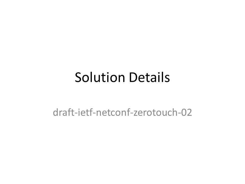 Solution Details draft-ietf-netconf-zerotouch-02